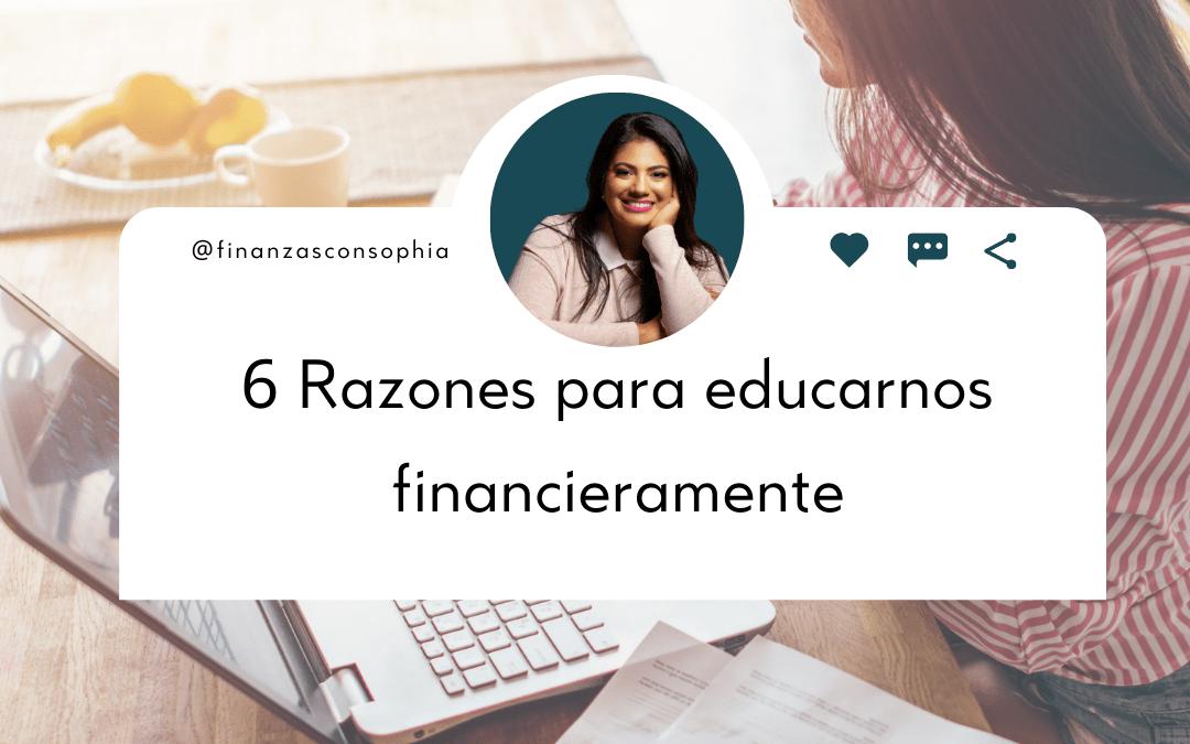 6 Razones para educarnos financieramente