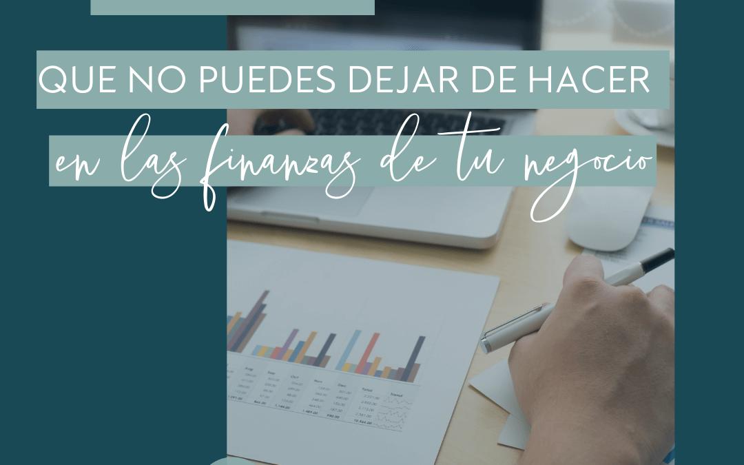 4 cosas que no puedes dejar de hacer en las finanzas de tu negocio