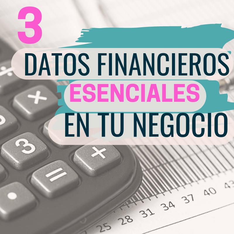 3 datos financieros esenciales que debes conocer de tu negocio.