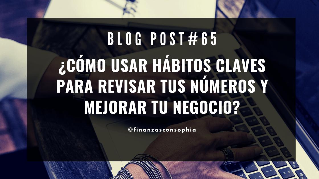 Blog #65. ¿Cómo usar hábitos claves para revisar tus números y mejorar tu negocio?