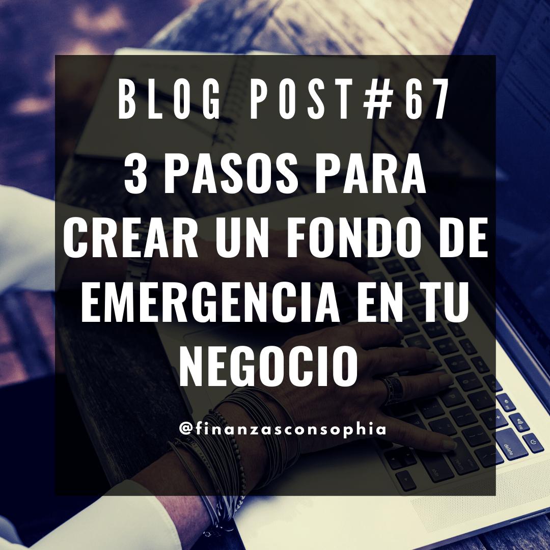Blog #67 – Fundamentos Financieros Parte 2 de 3. Cómo crear un fondo de emergencia en tu negocio en 3 pasos.