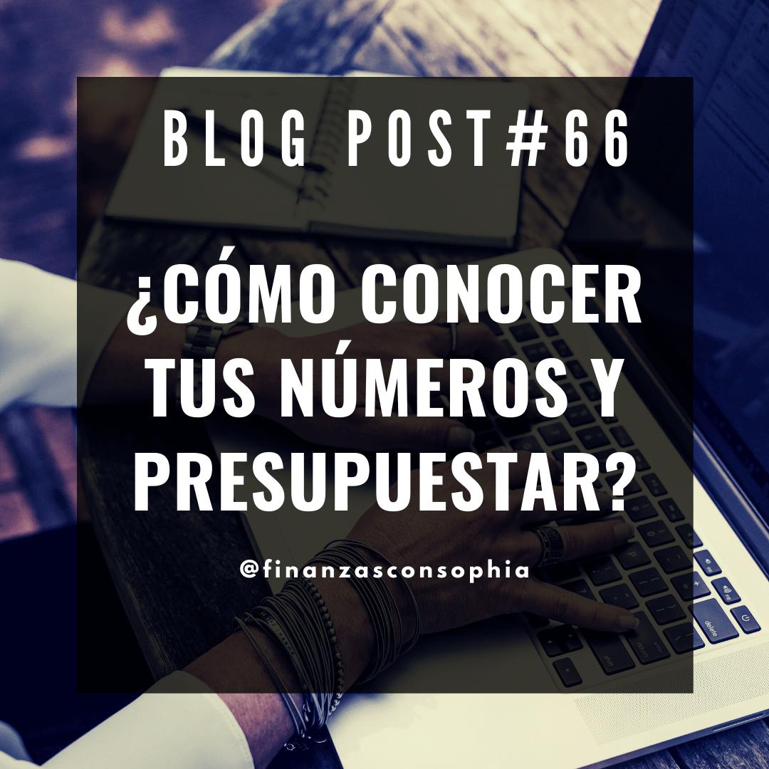 Blog #66. ¿Cómo conocer tus números y presupuestar?
