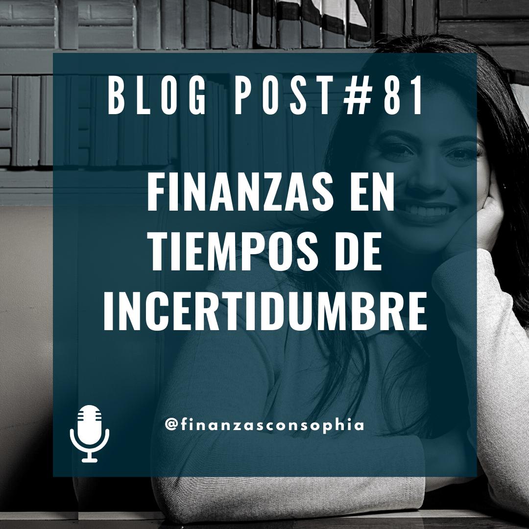 Blog#81 – Finanzas en tiempos de incertidumbre.